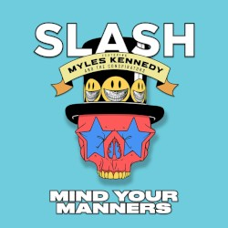 Slash feat. Myles Kennedy and The Conspirators - Mind Your Manners