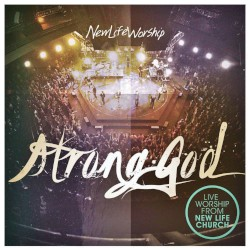 New Life Worship & Ross Parsley - Strong God
