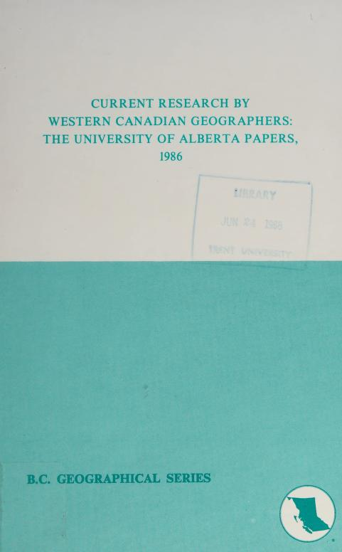 Current research by western Canadian geographers by edited by Edgar L. Jackson ; published with the assistance of the Western Division, Canadian Association of Geographers and the Department of Geography, University of Alberta.