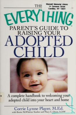 Cover of: The everything parent's guide to raising your adopted child   Corrie Lynne Player