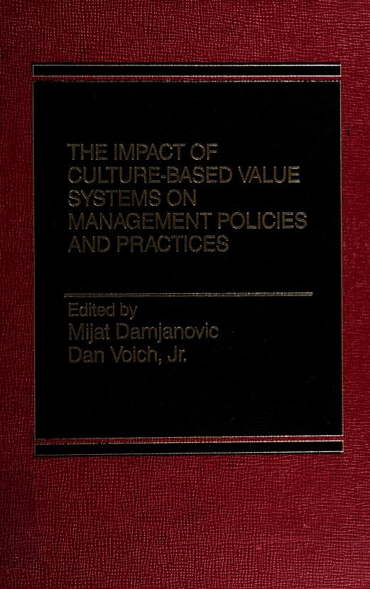 The Impact of culture-based value systems on management policies and practices by edited by Mijat Damjanovic, Dan Voich, Jr.