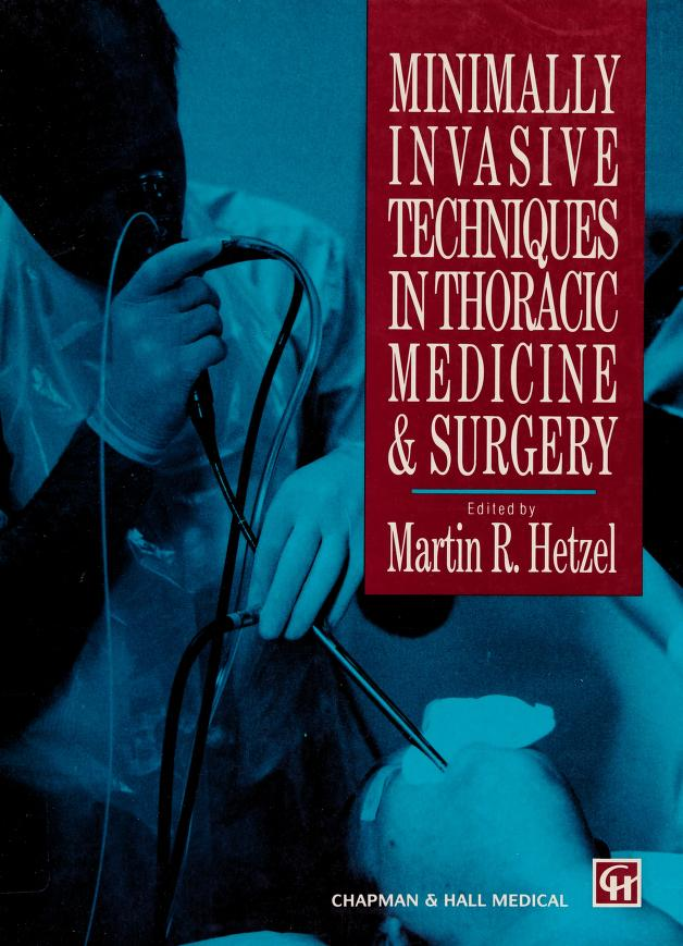 Minimally invasive techniques in thoracic medicine andsurgery by edited by Martin R. Hetzel.