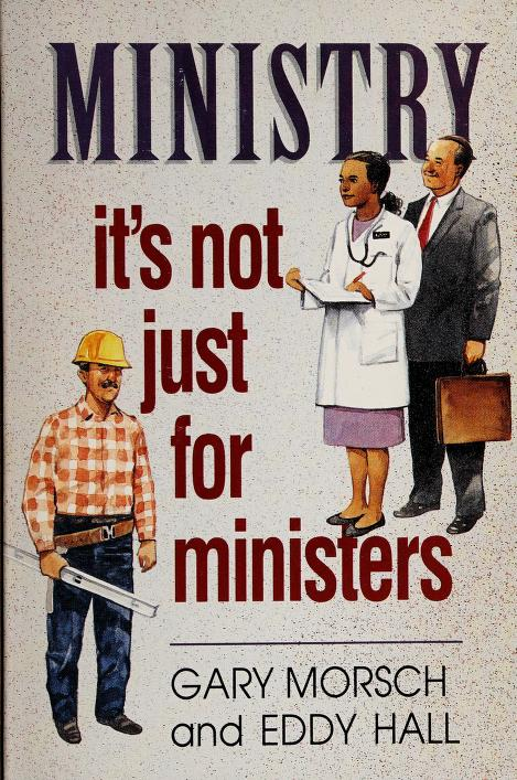 Ministry is not just for ministers by Gary Morsch