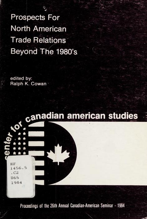 Prospects for North American trade relations beyond the 1980's by University of Windsor Seminar on Canadian-American Relations (26th 1984)