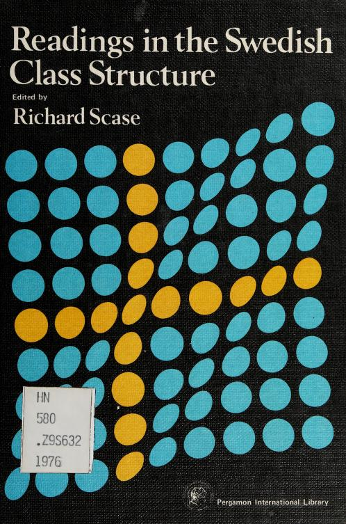 Readings in the Swedish class structure by edited by Richard Scase.