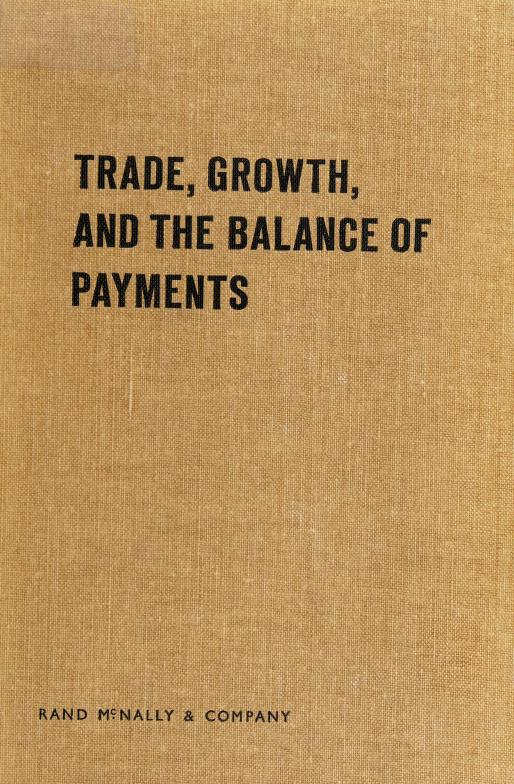 Trade, growth, and the balance of payments by by Robert E. Baldwin [and others]