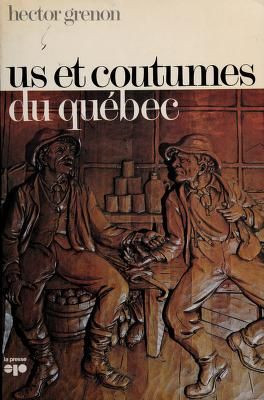 Cover of: Us et coutumes du Québec | Hector Grenon